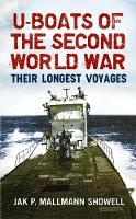 U Boats of the Second World War Their Longest Voyages by Jak P. Mallmann Showell