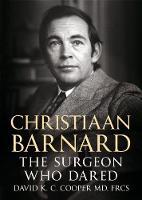 Christiaan Barnard The Surgeon Who Dared by David Cooper
