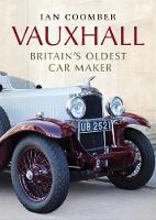 Vauxhall Britain's Oldest Car Maker by Ian Coomber