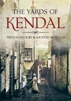 The Yards of Kendal by Trevor Hughes, Arthur Nicholls