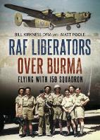 RAF Liberators Over Burma Flying with 159 Squadron by Bill Kirkness, Matt Poole