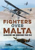 Fighters Over Malta Gladiators and Hurricanes 1940-1942 by Brian Cull, Frederick Galea