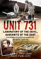 Unit 731 Laboratory of the Devil, Auschwitz of the East (Japanese Biological Warfare in China 1933-45) by Yan-Jun Yang