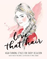 Love That Hair Head turning styles for every occasion by Hayley Mallinder