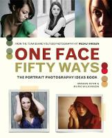 One Face, Fifty Ways The Portrait Photography Ideas Book by Imogen Dyer, Mark Wilkinson