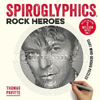Spiroglyphics: Rock Heroes Colour and reveal your musical heroes in these 20 mind-bending puzzles by Thomas Pavitte