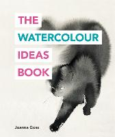 The Watercolour Ideas Book by Joanna Goss
