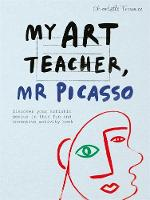 My Art Teacher, Mr Picasso by Charlotte Trounce