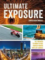 Ultimate Exposure All You Need to Know to Take Perfect Photos with any Camera by David Nightingale