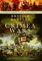 British Battles of the Crimean Wars 1854-1856 by John Grehan, Martin Mace