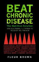 Beat Chronic Disease The Nutrition Solution: Use Functional Nutrition to Recover Your Health by Fleur Brown