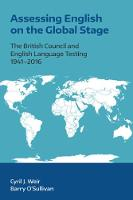 Assessing English on the Global Stage The British Council and English Language Testing, 1941-2016 by Cyril J. Weir
