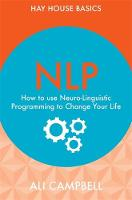 NLP How to Use Neuro-Linguistic Programming to Change Your Life by Ali Campbell