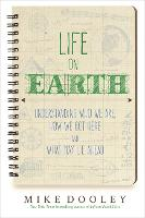 Life on Earth Understanding Who We are, How We Got Here and What May Lie Ahead by Mike Dooley