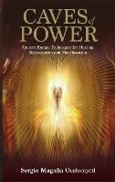 Caves of Power Ancient Energy Techniques for Healing, Rejuvenation and Manifestation by Sergio Magana
