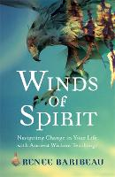 Winds of Spirit Ancient Wisdom Tools for Navigating Relationships, Health and the Divine by Renee Baribeau
