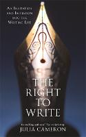 The Right to Write An Invitation and Initiation into the Writing Life by Julia Cameron