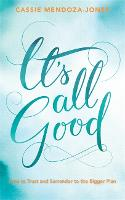 It's All Good How to Trust and Surrender to the Bigger Plan by Cassie Mendoza-Jones