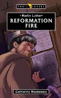 Martin Luther Reformation Fire by Catherine MacKenzie