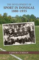 The Development of Sport in Donegal, 1880-1935 by Conor Curran