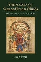 The Mass Settings of Sean and Peadar O Riada: Explorations in Vernacular Chant by John O'Keeffe