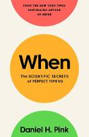 When The Scientific Secrets of Perfect Timing by Daniel H. Pink