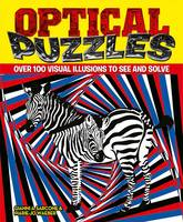 Optical Puzzles Over 100 Visual Illusions to See and Solve by