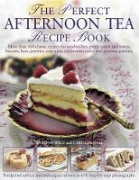 The Perfect Afternoon Tea Recipe Book More Than 160 Classic Recipes for Sandwiches, Pretty Cakes and Bakes, Biscuits, Bars, Pastries, Cupcakes, Celebration Cakes and Glorious Gateaux by Anthony Wild, Carol Pastor