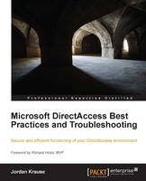 Microsoft DirectAccess Best Practices and Troubleshooting by Jordan Krause