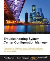Troubleshooting System Center Configuration Manager by Peter Egerton, Gerry Hampson