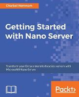 Getting Started with Nano Server by Charbel Nemnom
