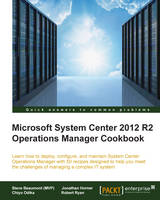 Microsoft System Center 2012 R2 Operations Manager Cookbook by Steve, (MVP) Beaumont, Jonathan Horner, Chiyo Odika, Robert Ryan