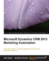 Microsoft Dynamics CRM 2013 Marketing Automation by Alok Singh, Sandeep Chanda