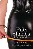 Fifty Shades of Domination My True Story by Mistress Miranda