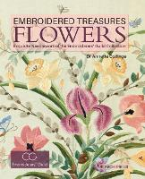Embroidered Treasures: Flowers Exquisite Needlework of the Embroiderers' Guild Collection by Annette Collinge