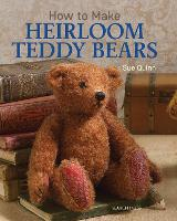 How to Make Heirloom Teddy Bears by S. Quinn