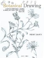 Botanical Drawing A Step-by-Step Guide to Drawing Flowers, Vegetables, Fruit and Other Plant Life by Penny Brown
