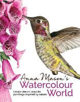 Anna Mason's Watercolour World Create Vibrant, Realistic Paintings Inspired by Nature by Anna Mason