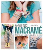 Amazing Macrame 29 Knotted & Beaded Accessories to Make by Claire Rougerie