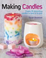 Making Candles Create 20 Decorative Candles to Keep or to Give by Sarah Ditchfield