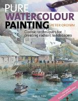 Pure Watercolour Painting Classic Techniques for Creating Radiant Landscapes by Peter Cronin