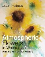 Jean Haines' Atmospheric Flowers in Watercolour Painting with Energy and Life by Jean Haines