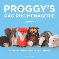 Proggy's Rag Rug Menagerie 20 Soft and Snuggly Animals to Hook and Sew by Hayley Smith