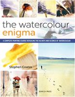 The Watercolour Enigma A Complete Painting Course Revealing the Secrets and Science of Watercolour by Stephen Coates