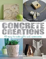 Concrete Creations 45 Easy-to-Make Gifts and Accessories by Marion Dawidowski