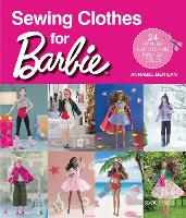 Sewing Clothes for Barbie 24 Stylish Outfits for Fashion Dolls by Annabel Benilan