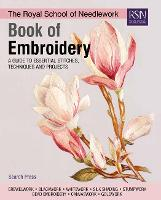 The Royal School of Needlework Book of Embroidery A Guide to Essential Stitches, Techniques and Projects by Various