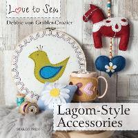 Love to Sew: Lagom-Style Accessories by Debbie Von Grabler-Crozier