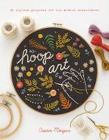 Hoop Art 20 Stylish Projects for the Modern Embroiderer by Cristin Morgan