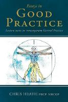 Essays in Good Practice Lecture Notes in Contemporary General Practice by Chris Heath